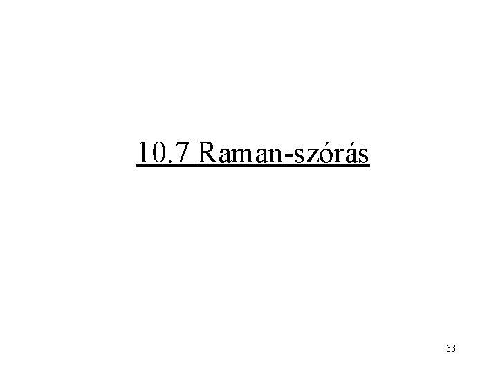 10. 7 Raman-szórás 33