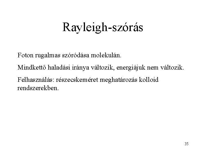 Rayleigh-szórás Foton rugalmas szóródása molekulán. Mindkettő haladási iránya változik, energiájuk nem változik. Felhasználás: részecskeméret