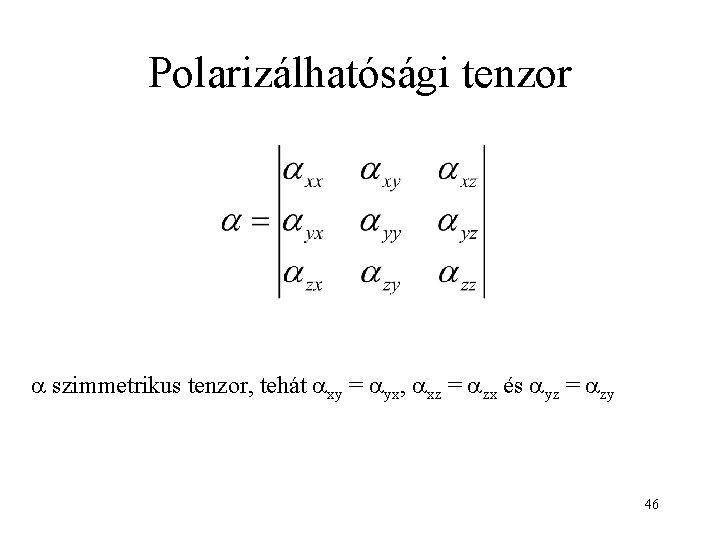 Polarizálhatósági tenzor a szimmetrikus tenzor, tehát axy = ayx, axz = azx és ayz
