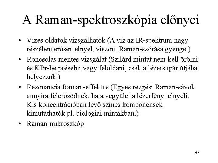 A Raman-spektroszkópia előnyei • Vizes oldatok vizsgálhatók (A víz az IR-spektrum nagy részében erősen