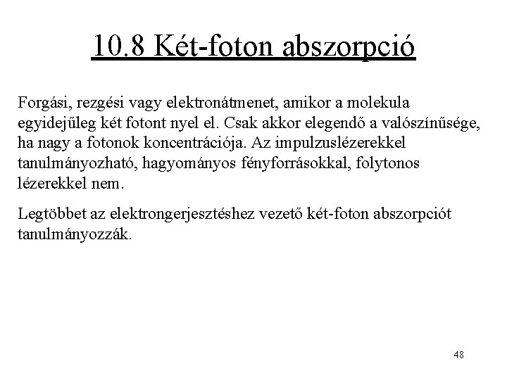 10. 8 Két-foton abszorpció Forgási, rezgési vagy elektronátmenet, amikor a molekula egyidejűleg két fotont