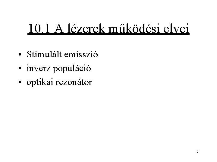 10. 1 A lézerek működési elvei • Stimulált emisszió • inverz populáció • optikai