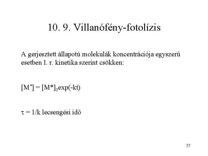 10. 9. Villanófény-fotolízis A gerjesztett állapotú molekulák koncentrációja egyszerű esetben I. r. kinetika szerint