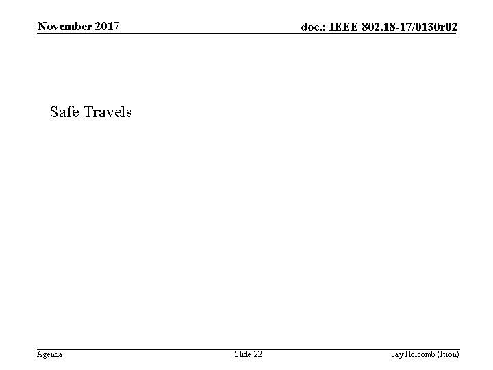 November 2017 doc. : IEEE 802. 18 -17/0130 r 02 Safe Travels Agenda Slide