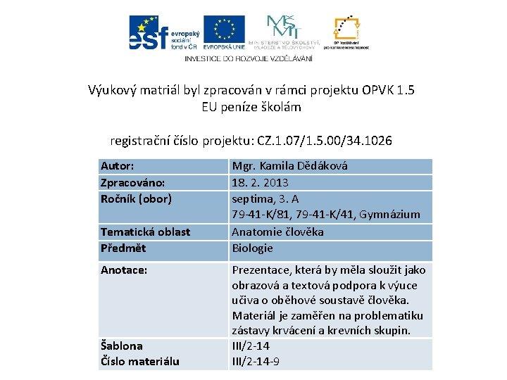 Výukový matriál byl zpracován v rámci projektu OPVK 1. 5 EU peníze školám registrační