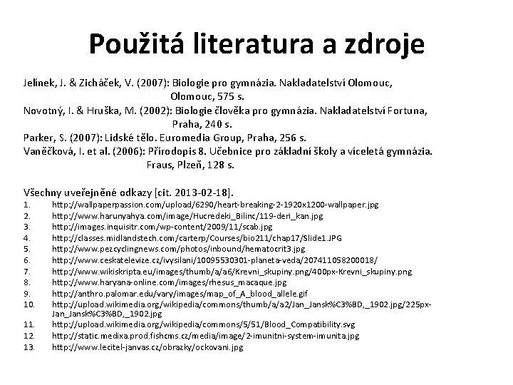 Použitá literatura a zdroje Jelínek, J. & Zicháček, V. (2007): Biologie pro gymnázia. Nakladatelství