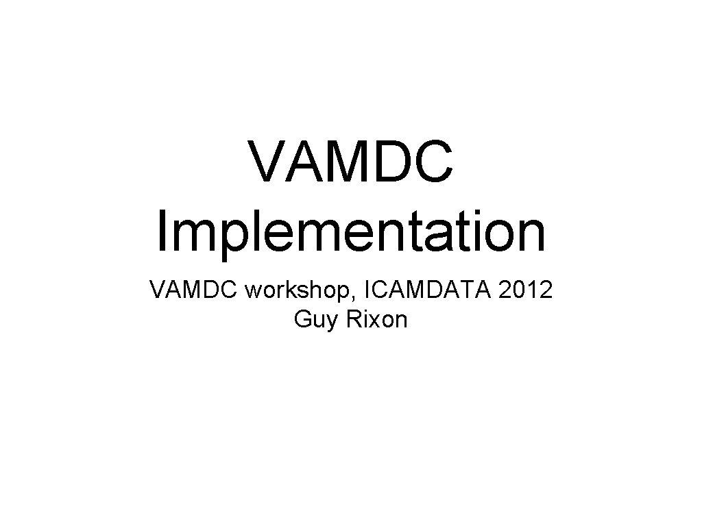 VAMDC Implementation VAMDC workshop, ICAMDATA 2012 Guy Rixon