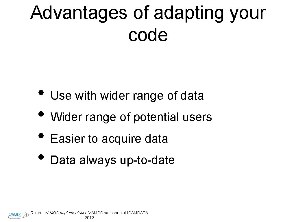 Advantages of adapting your code • Use with wider range of data • Wider