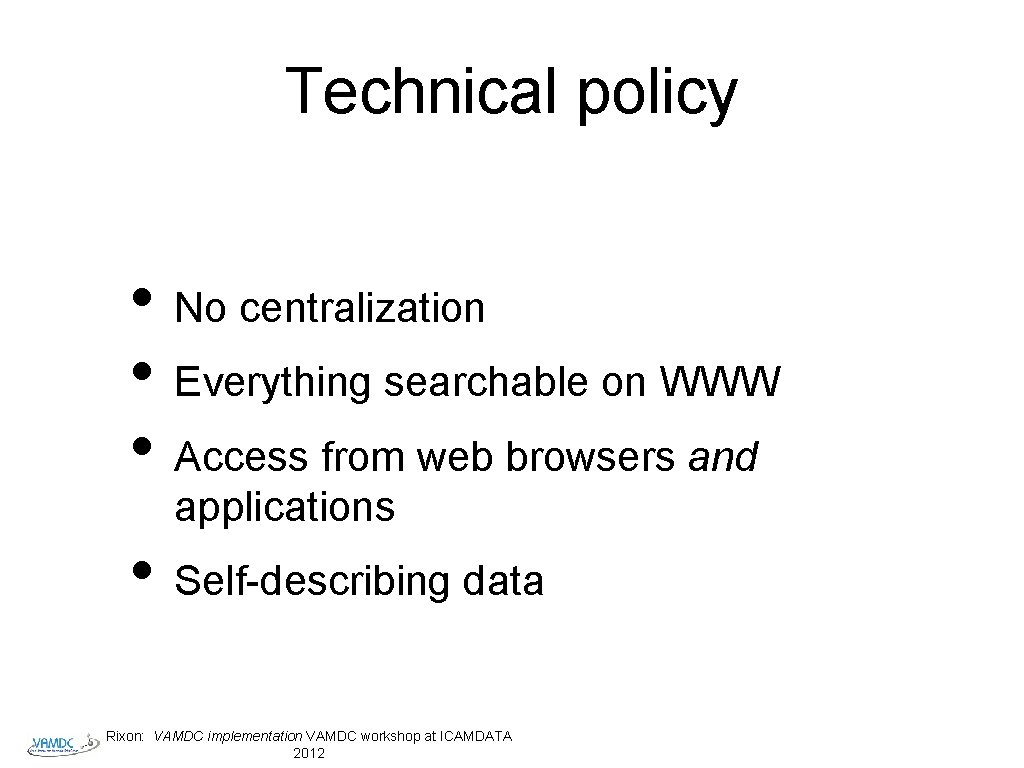 Technical policy • No centralization • Everything searchable on WWW • Access from web