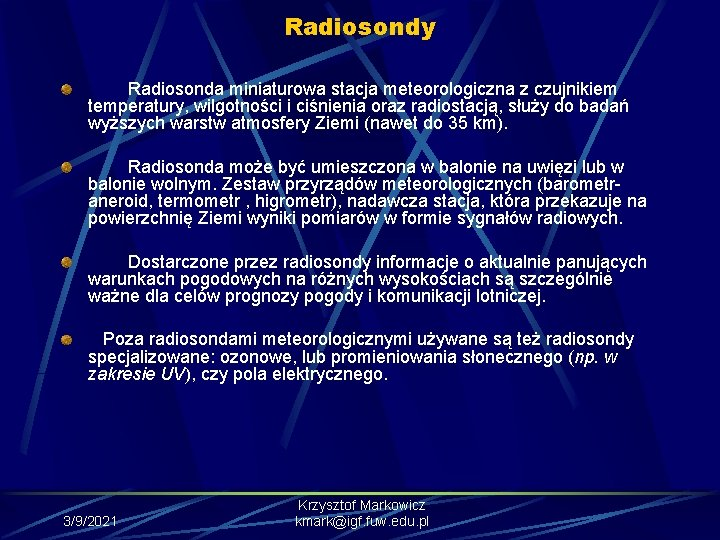 Radiosondy Radiosonda miniaturowa stacja meteorologiczna z czujnikiem temperatury, wilgotności i ciśnienia oraz radiostacją, służy