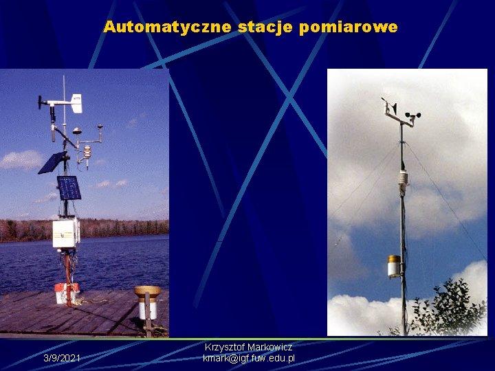 Automatyczne stacje pomiarowe 3/9/2021 Krzysztof Markowicz kmark@igf. fuw. edu. pl