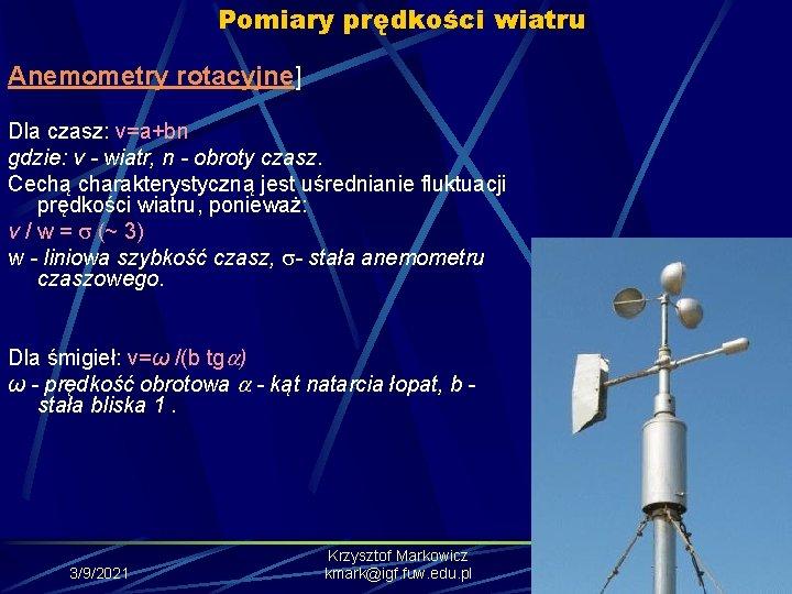Pomiary prędkości wiatru Anemometry rotacyjne] Dla czasz: v=a+bn gdzie: v - wiatr, n -