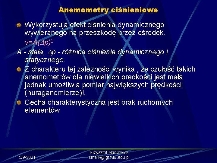 Anemometry ciśnieniowe Wykorzystują efekt ciśnienia dynamicznego wywieranego na przeszkodę przez ośrodek. v=A( p)2 A