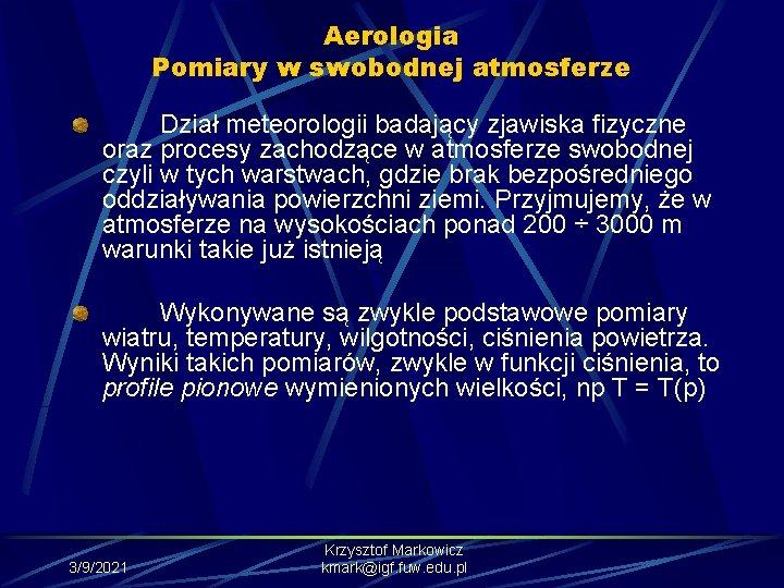 Aerologia Pomiary w swobodnej atmosferze Dział meteorologii badający zjawiska fizyczne oraz procesy zachodzące w