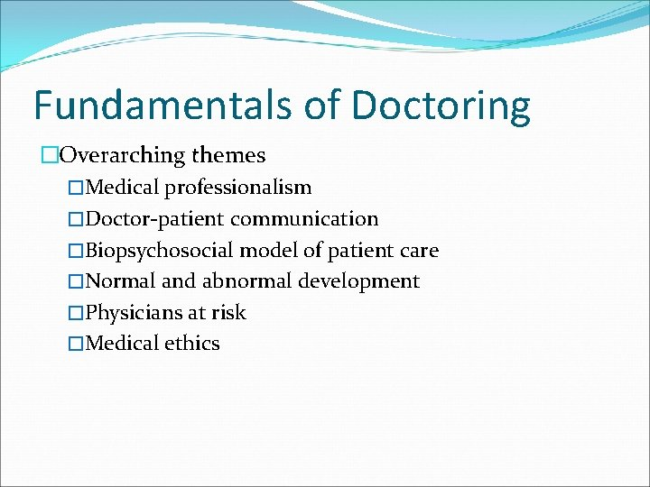 Fundamentals of Doctoring �Overarching themes �Medical professionalism �Doctor-patient communication �Biopsychosocial model of patient care