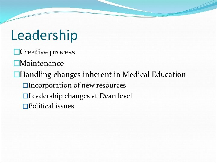 Leadership �Creative process �Maintenance �Handling changes inherent in Medical Education �Incorporation of new resources