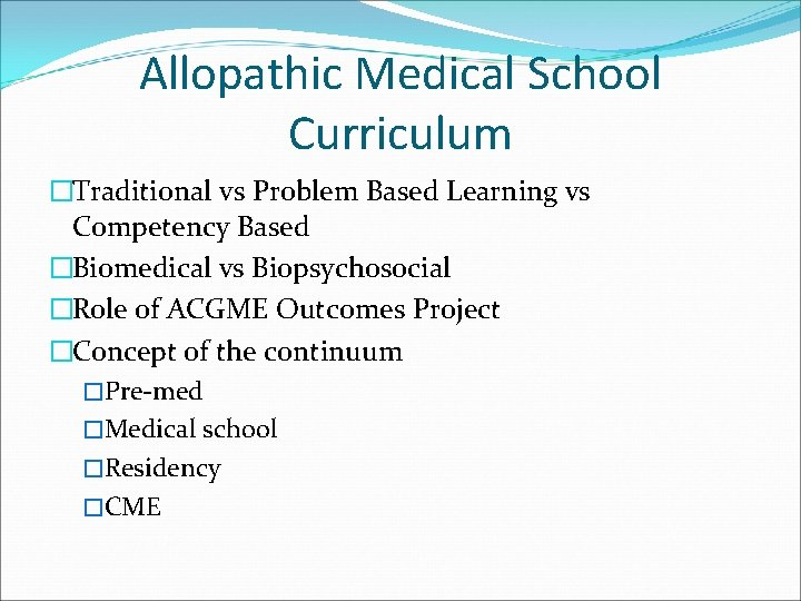 Allopathic Medical School Curriculum �Traditional vs Problem Based Learning vs Competency Based �Biomedical vs