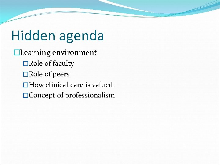 Hidden agenda �Learning environment �Role of faculty �Role of peers �How clinical care is