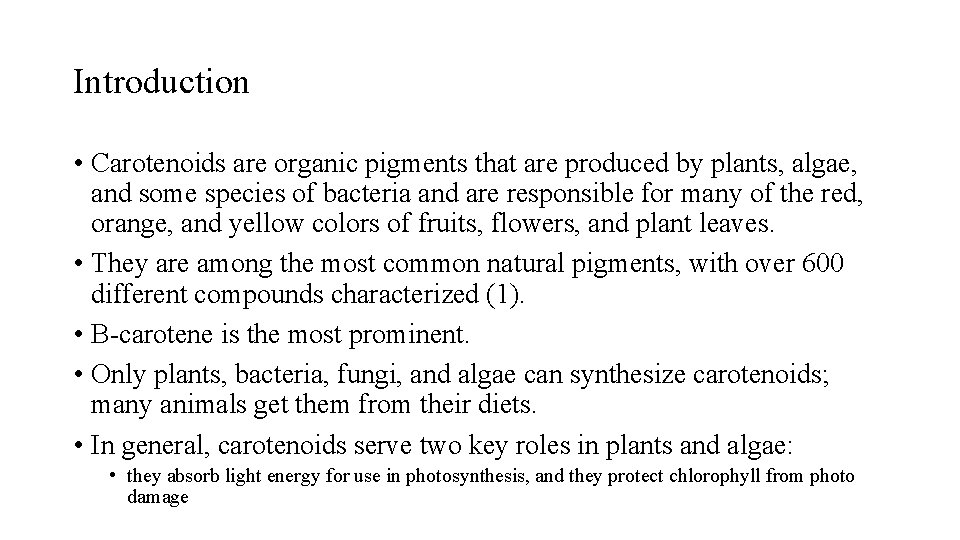 Introduction • Carotenoids are organic pigments that are produced by plants, algae, and some