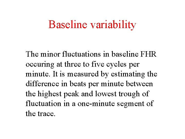 Baseline variability The minor fluctuations in baseline FHR occuring at three to five cycles