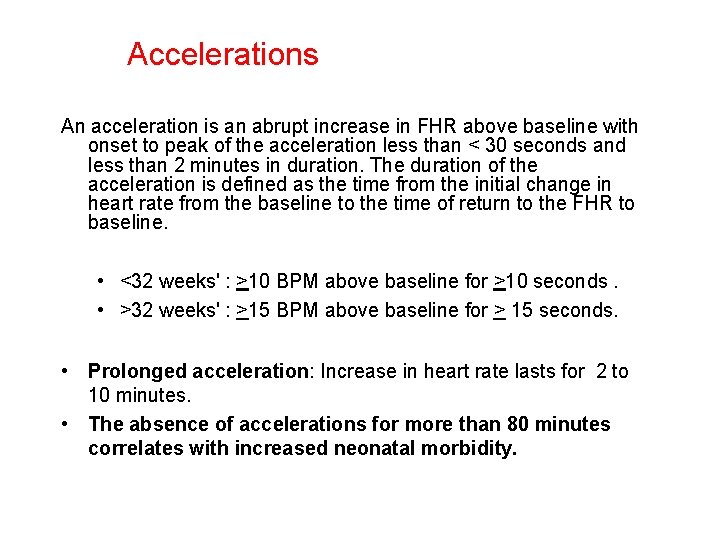 Accelerations An acceleration is an abrupt increase in FHR above baseline with onset to