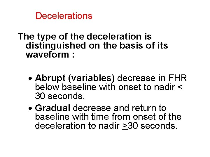 Decelerations The type of the deceleration is distinguished on the basis of its waveform