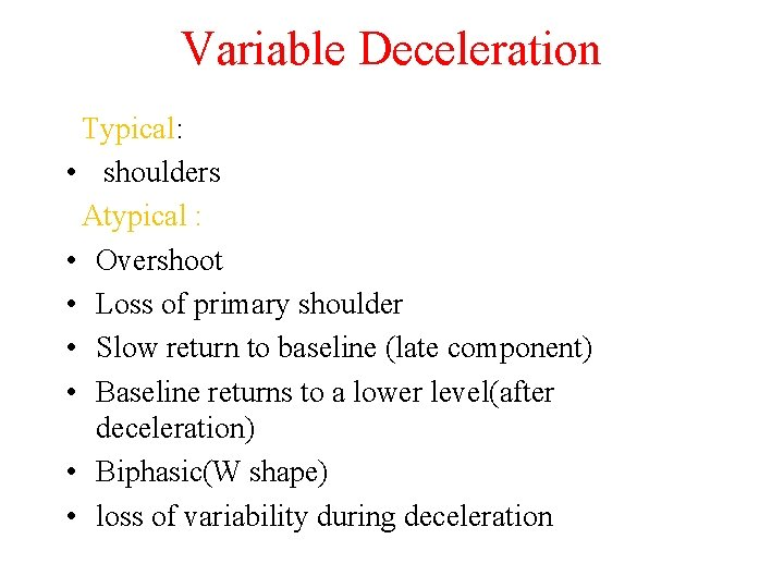 Variable Deceleration Typical: • shoulders Atypical : • Overshoot • Loss of primary shoulder