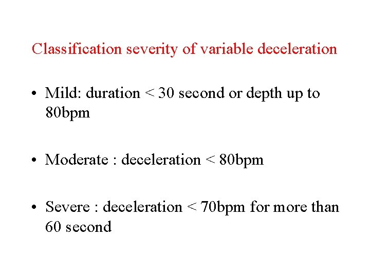 Classification severity of variable deceleration • Mild: duration < 30 second or depth up