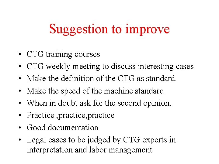 Suggestion to improve • • CTG training courses CTG weekly meeting to discuss interesting