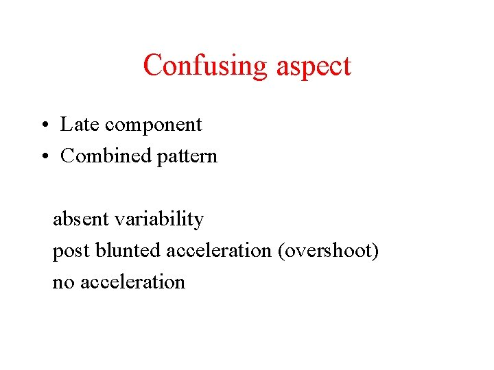 Confusing aspect • Late component • Combined pattern absent variability post blunted acceleration (overshoot)