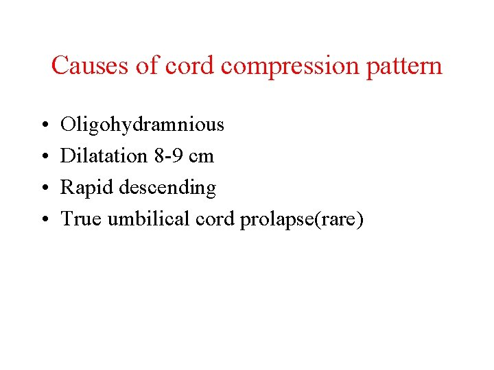 Causes of cord compression pattern • • Oligohydramnious Dilatation 8 -9 cm Rapid descending