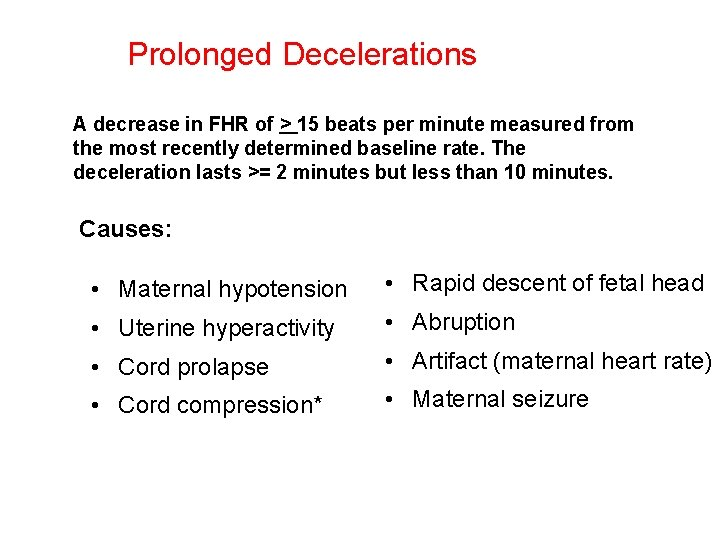 Prolonged Decelerations A decrease in FHR of > 15 beats per minute measured from