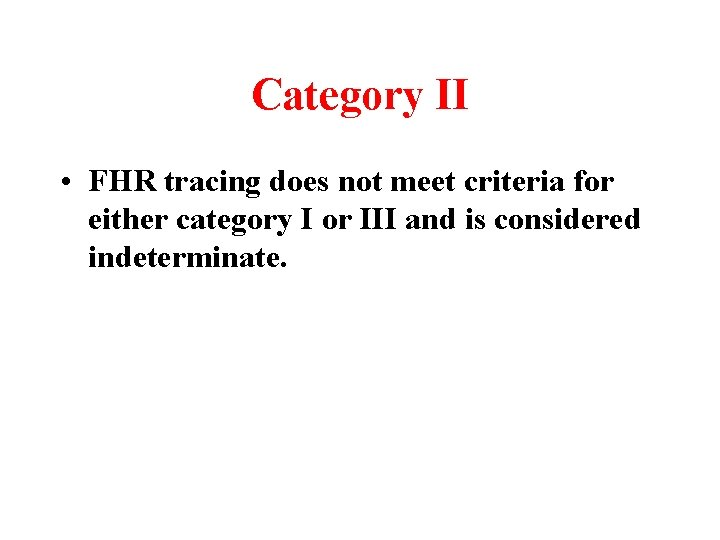Category II • FHR tracing does not meet criteria for either category I or