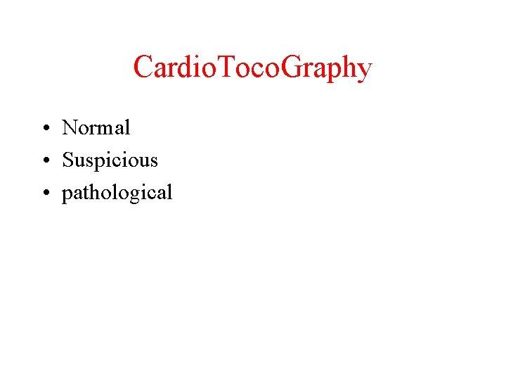 Cardio. Toco. Graphy • Normal • Suspicious • pathological