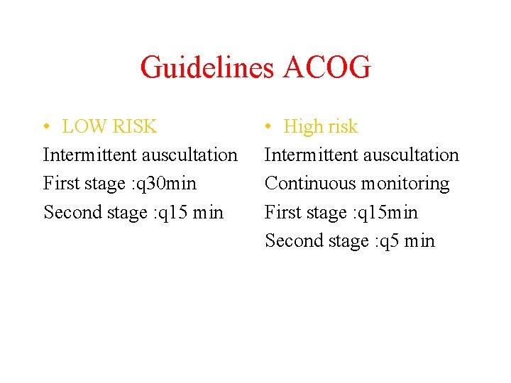 Guidelines ACOG • LOW RISK Intermittent auscultation First stage : q 30 min Second