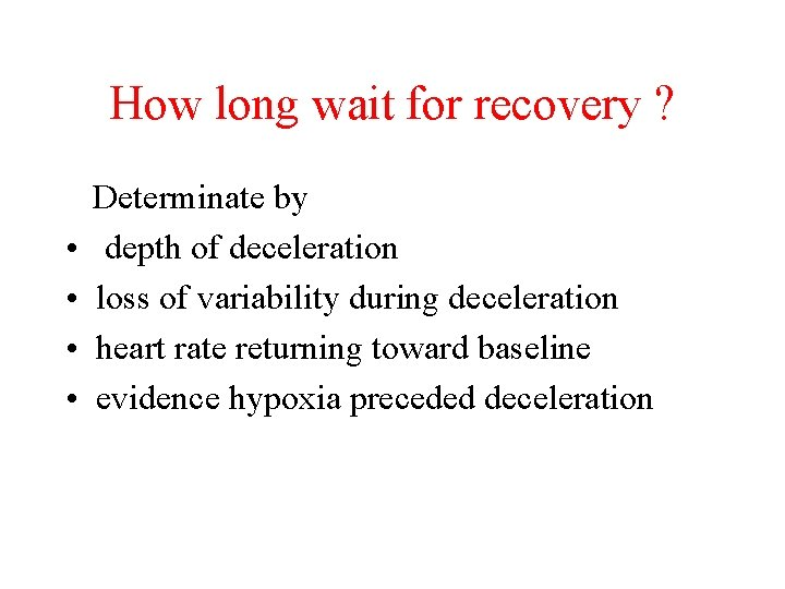How long wait for recovery ? Determinate by • depth of deceleration • loss