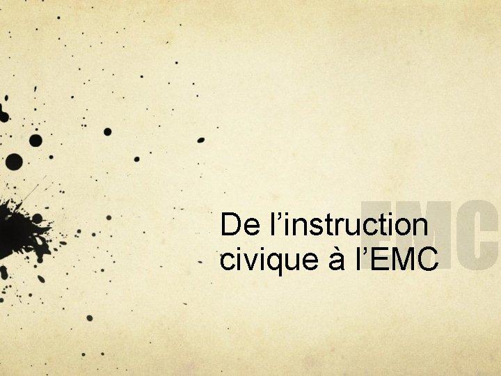 De l'instruction civique à l'EMC