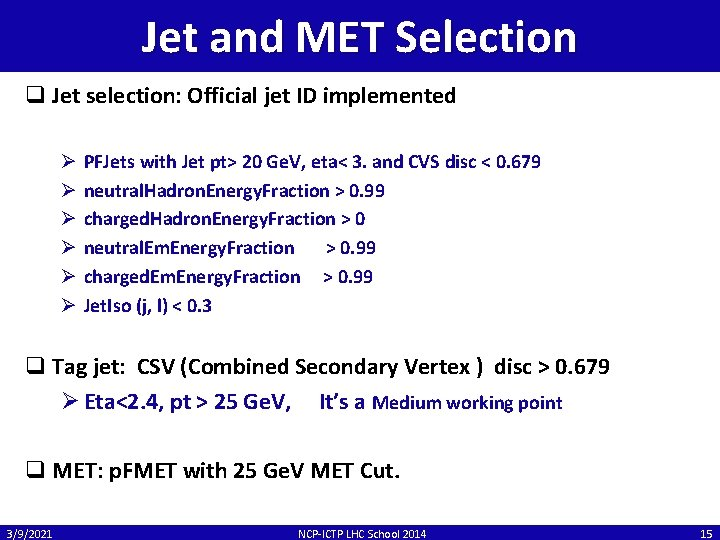 Jet and MET Selection q Jet selection: Official jet ID implemented Ø Ø Ø