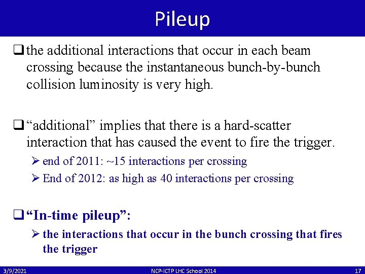 Pileup q the additional interactions that occur in each beam crossing because the instantaneous