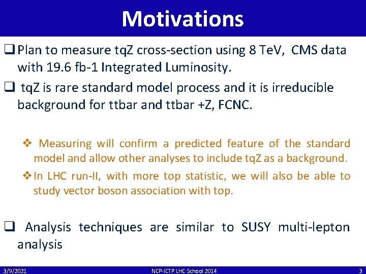Motivations q Plan to measure tq. Z cross-section using 8 Te. V, CMS data