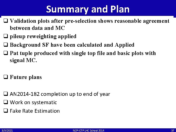 Summary and Plan q Validation plots after pre-selection shows reasonable agreement between data and