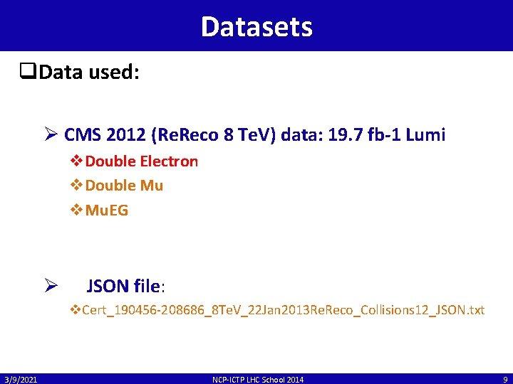 Datasets q. Data used: Ø CMS 2012 (Re. Reco 8 Te. V) data: 19.