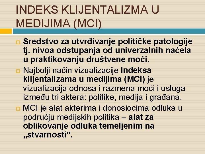 INDEKS KLIJENTALIZMA U MEDIJIMA (MCI) Sredstvo za utvrđivanje političke patologije tj. nivoa odstupanja od