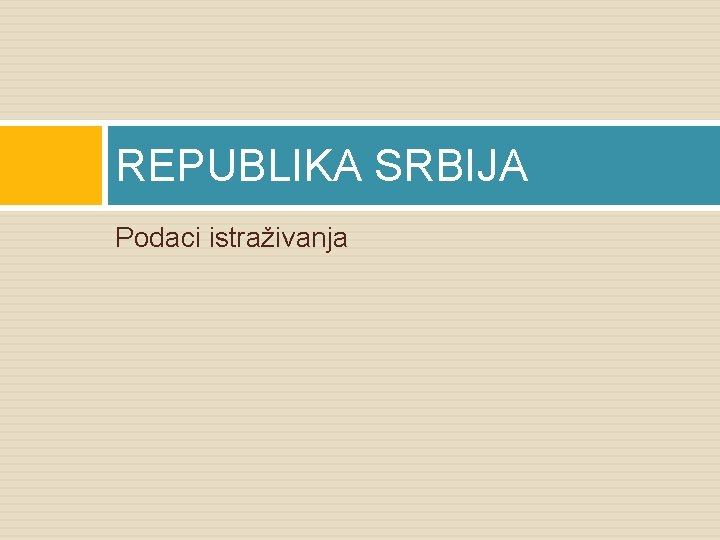 REPUBLIKA SRBIJA Podaci istraživanja
