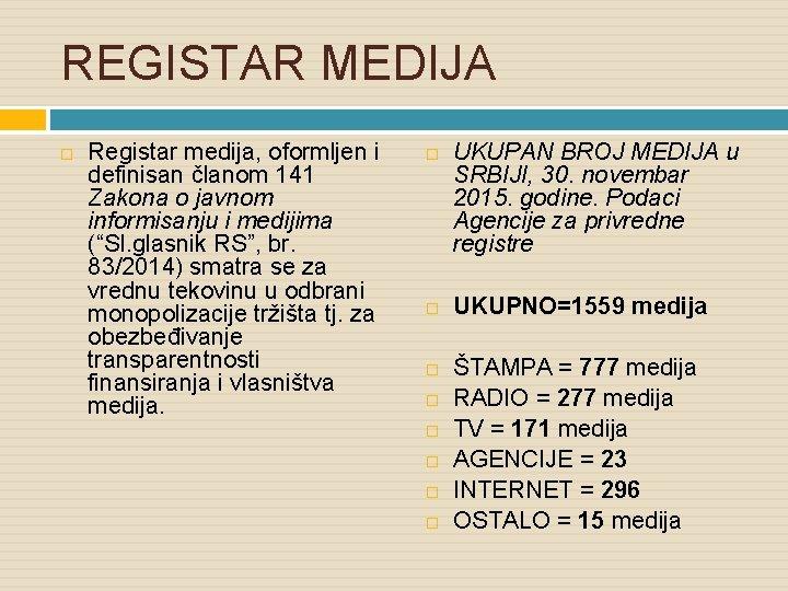 REGISTAR MEDIJA Registar medija, oformljen i definisan članom 141 Zakona o javnom informisanju i