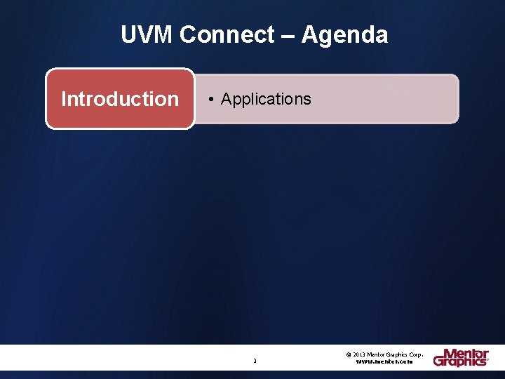 UVM Connect – Agenda Introduction • Applications 3 © 2013 Mentor Graphics Corp. www.