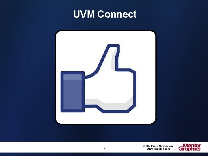 UVM Connect 32 © 2013 Mentor Graphics Corp. www. mentor. com