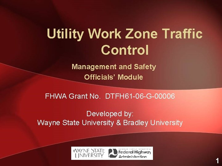 Utility Work Zone Traffic Control Management and Safety Officials' Module FHWA Grant No. DTFH