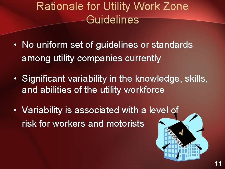 Rationale for Utility Work Zone Guidelines • No uniform set of guidelines or standards