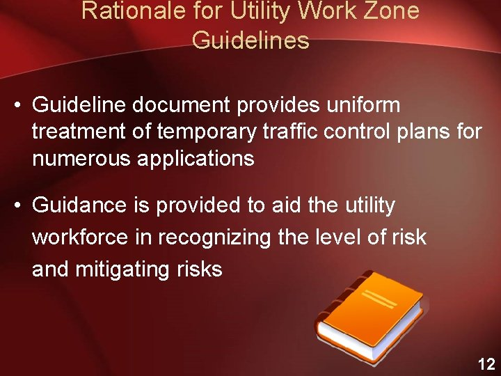Rationale for Utility Work Zone Guidelines • Guideline document provides uniform treatment of temporary